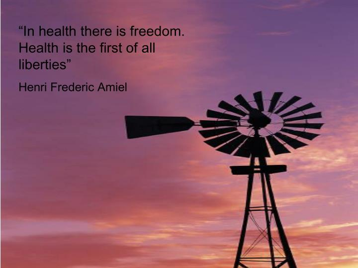 """""""In health there is freedom.  Health is the first of all liberties"""""""
