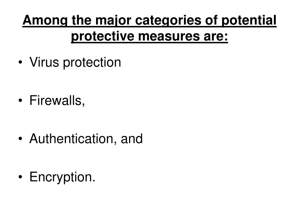 Among the major categories of potential protective measures are: