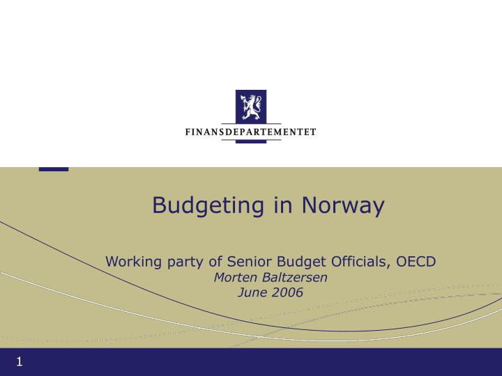 Budgeting in norway working party of senior budget officials oecd morten baltzersen june 2006 l.jpg