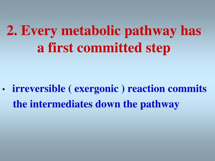 2. Every metabolic pathway has
