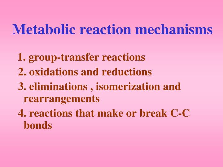 Metabolic reaction mechanisms