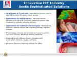 innovative ict industry seeks sophisticated solutions