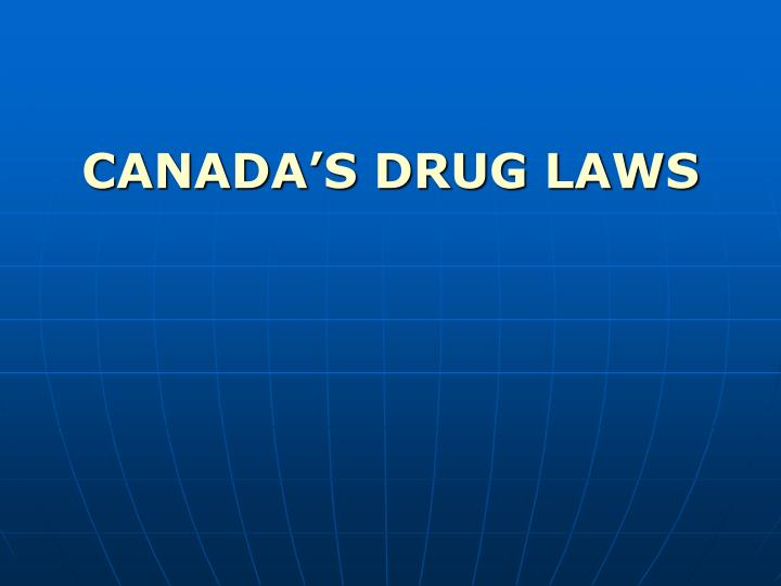 CANADA'S DRUG LAWS