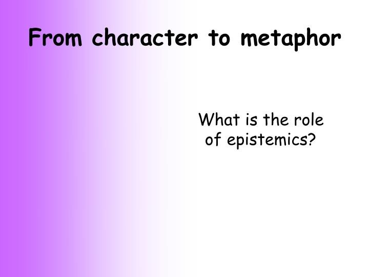 From character to metaphor
