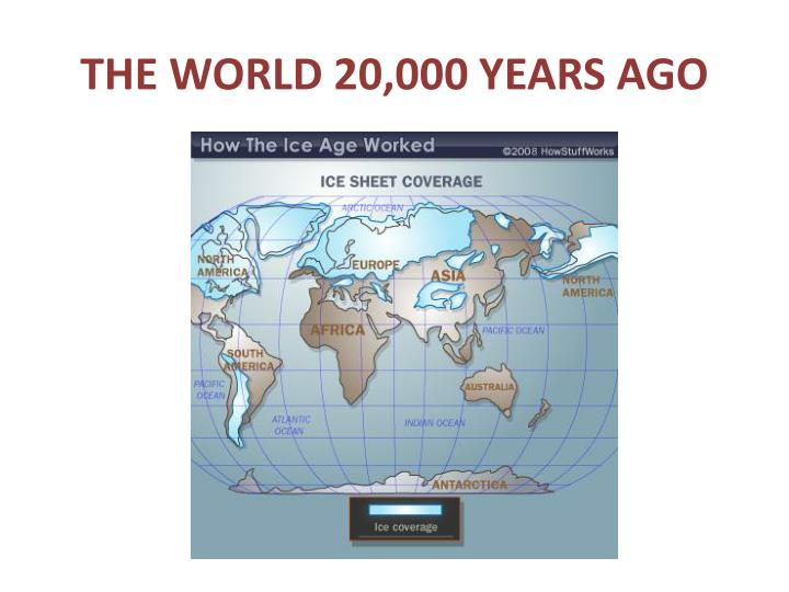 THE WORLD 20,000 YEARS AGO