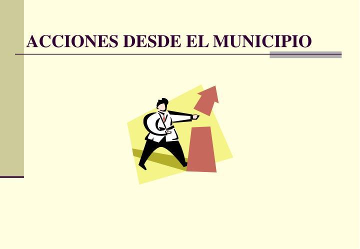 ACCIONES DESDE EL MUNICIPIO