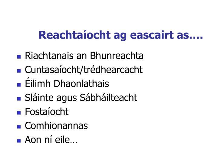 Reachtaíocht ag eascairt as….