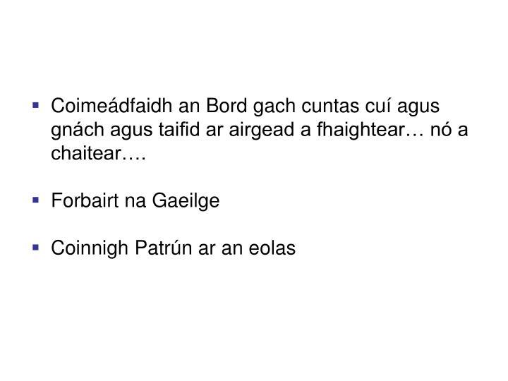 Coimeádfaidh an Bord gach cuntas cuí agus gnách agus taifid ar airgead a fhaightear… nó a chaitear….