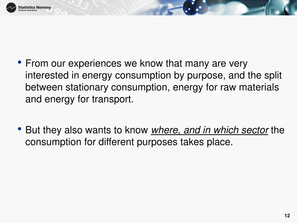 From our experiences we know that many are very interested in energy consumption by purpose, and the split between stationary consumption, energy for raw materials and energy for transport.