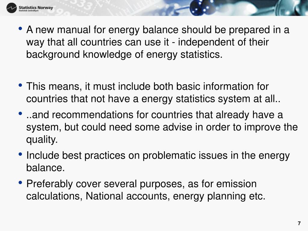 A new manual for energy balance should be prepared in a way that all countries can use it - independent of their background knowledge of energy statistics.