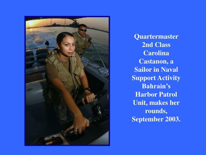 Quartermaster 2nd Class Carolina Castanon, a Sailor in Naval Support Activity Bahrain's Harbor Patrol Unit, makes her rounds, September 2003.