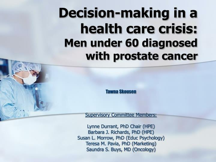 Decision making in a health care crisis men under 60 diagnosed with prostate cancer