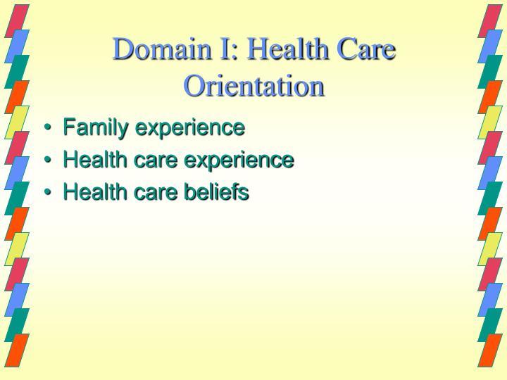 Domain I: Health Care Orientation