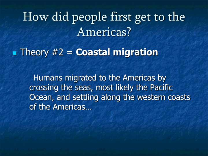 How did people first get to the Americas?