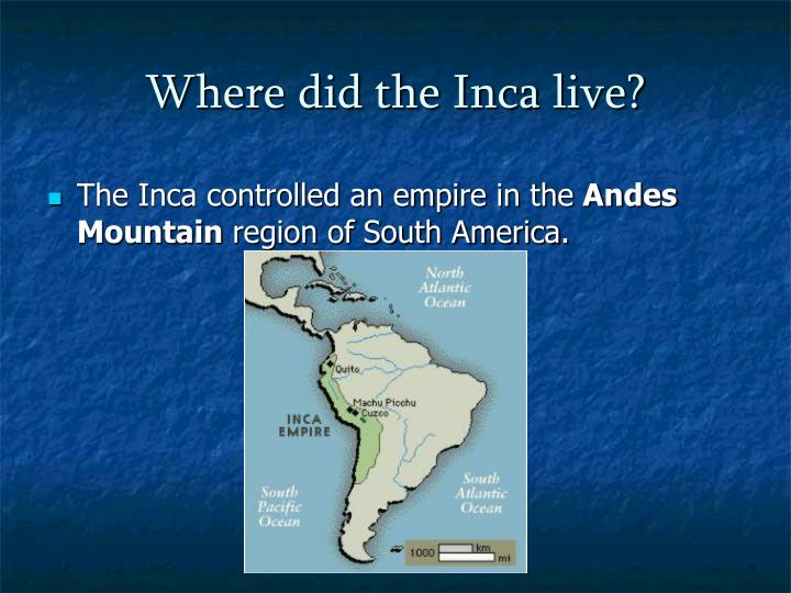 Where did the Inca live?