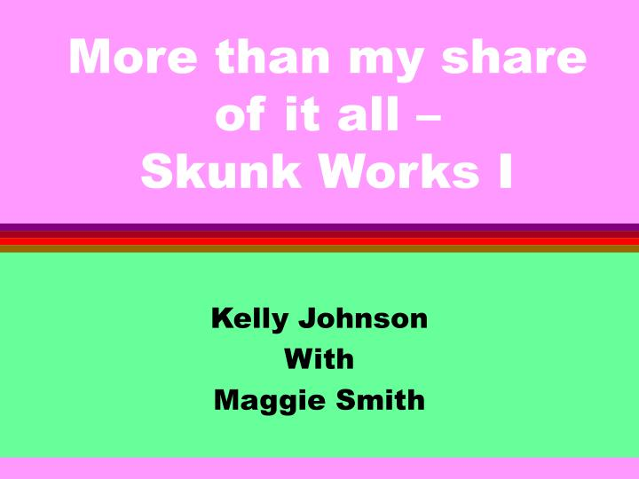 More than my share of it all skunk works i