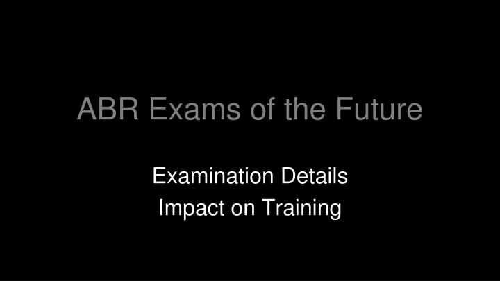 Abr exams of the future