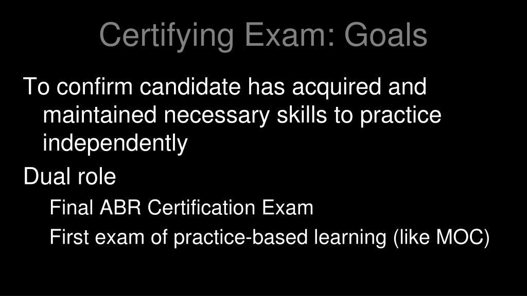 Certifying Exam: Goals