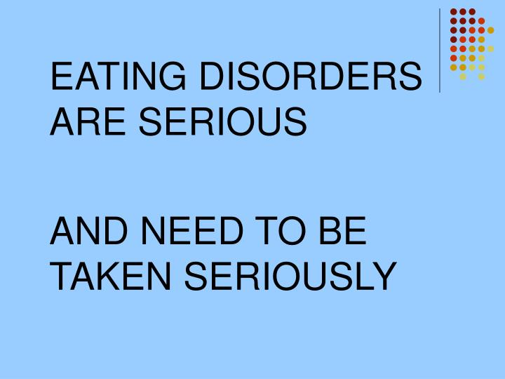 EATING DISORDERS ARE SERIOUS