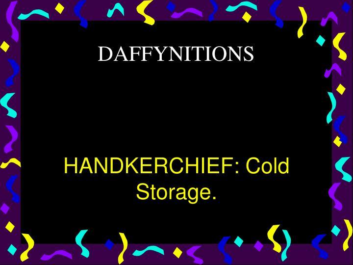 HANDKERCHIEF: Cold Storage.