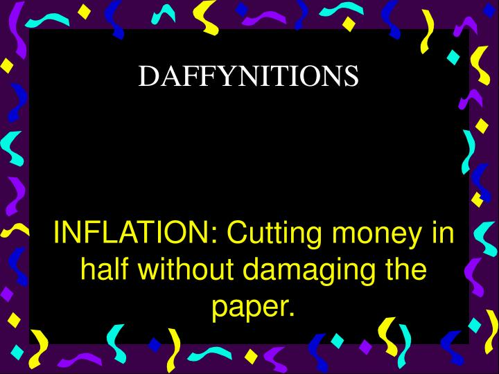 INFLATION: Cutting money in half without damaging the paper.