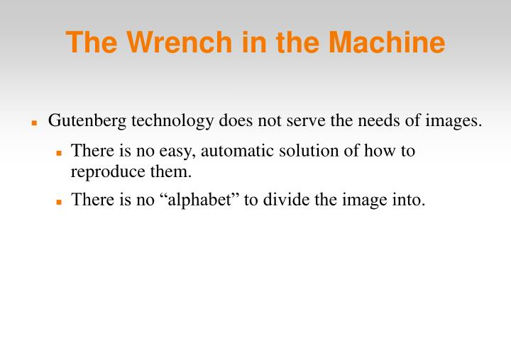 The Wrench in the Machine