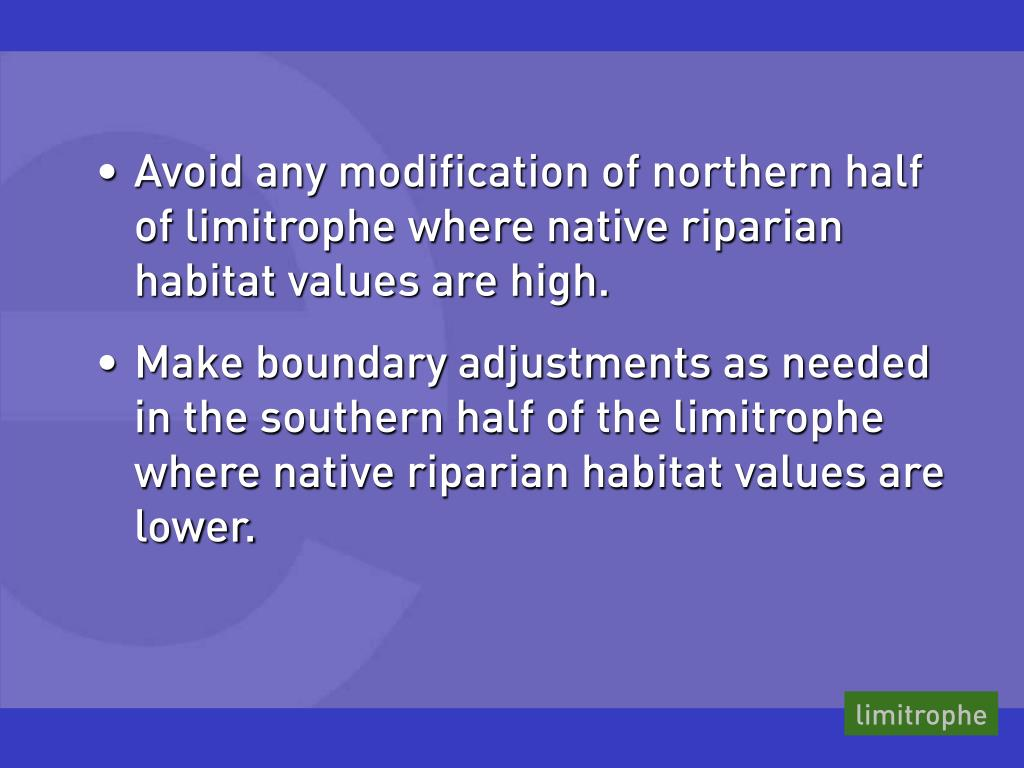 Avoid any modification of northern half of limitrophe where native riparian habitat values are high.