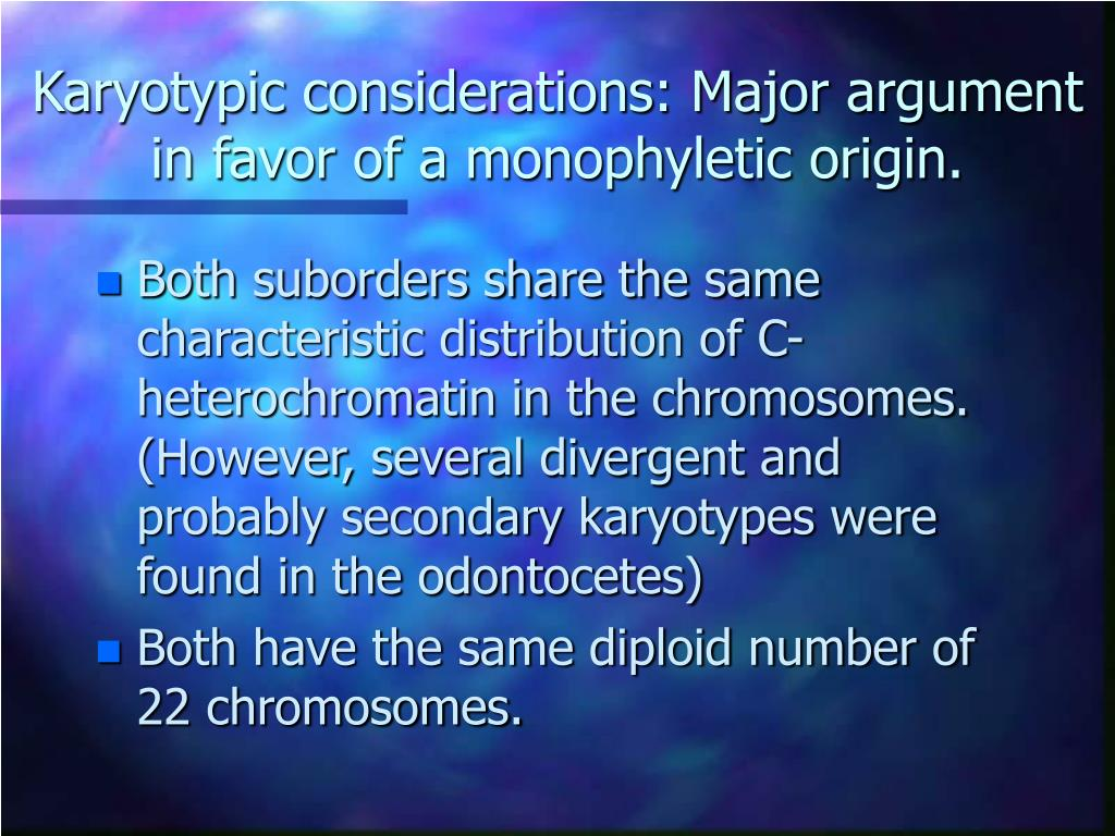 Karyotypic considerations: Major argument in favor of a monophyletic origin.