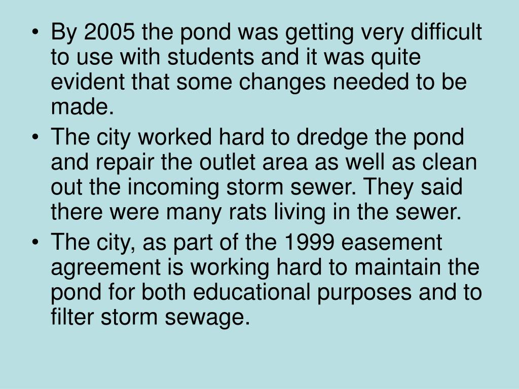 By 2005 the pond was getting very difficult to use with students and it was quite evident that some changes needed to be made.