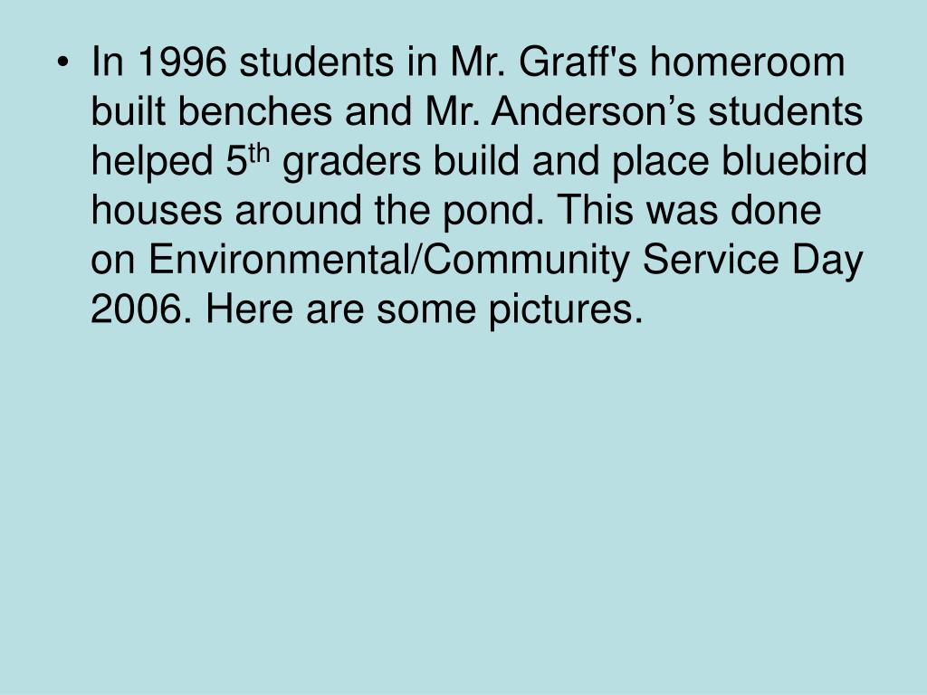 In 1996 students in Mr. Graff's homeroom built benches and Mr. Anderson's students helped 5