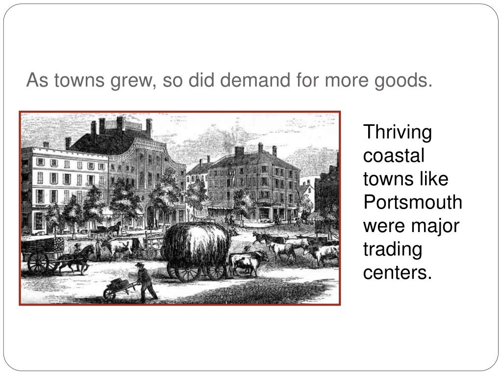 As towns grew, so did demand for more goods.