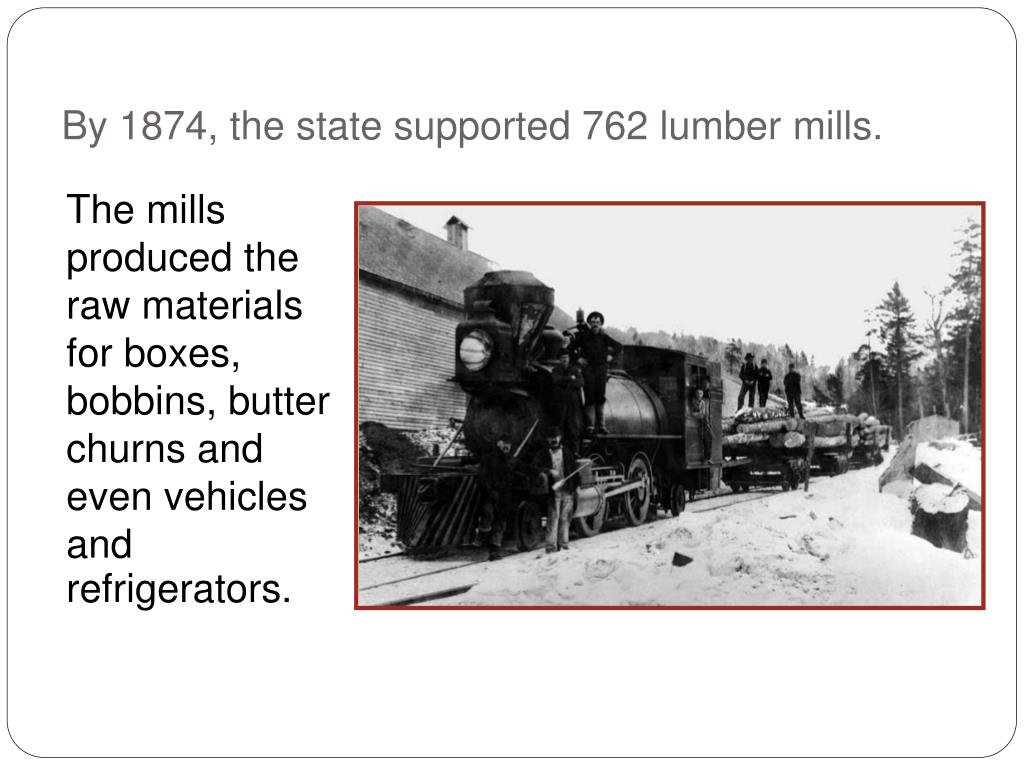 By 1874, the state supported 762 lumber mills.