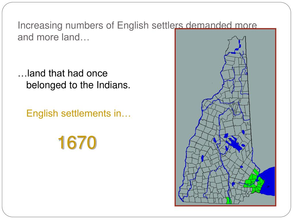 Increasing numbers of English settlers demanded more and more land