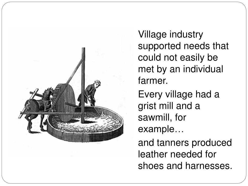 Village industry supported needs that could not easily be met by an individual farmer.