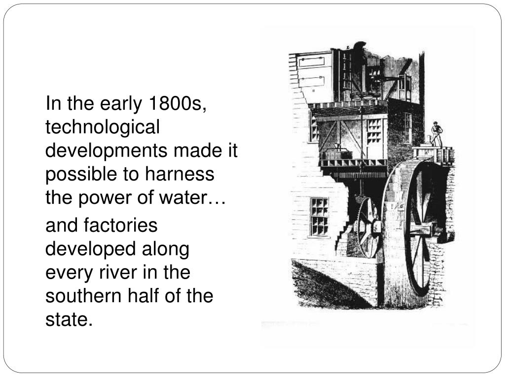 In the early 1800s, technological developments made it possible to harness the power of water
