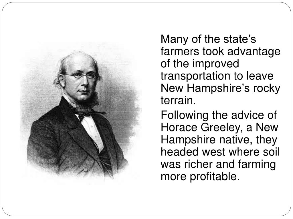 Many of the states farmers took advantage of the improved transportation to leave New Hampshires rocky terrain.