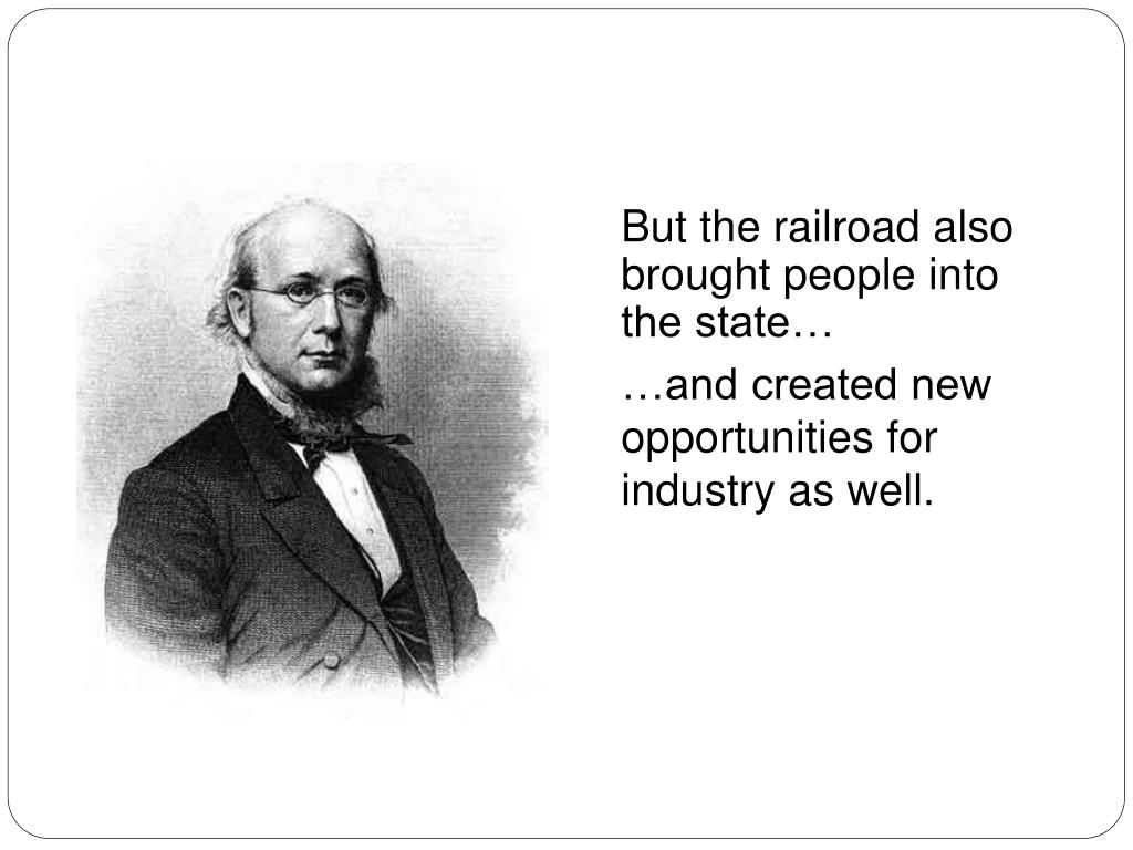 But the railroad also brought people into the state