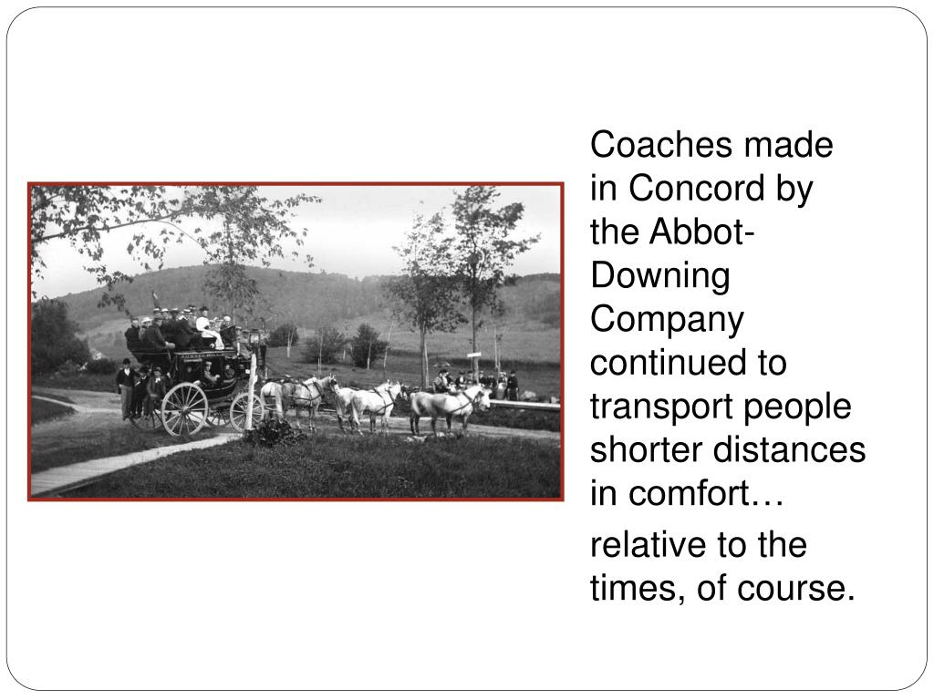 Coaches made in Concord by the Abbot-Downing Company continued to transport people shorter distances in comfort