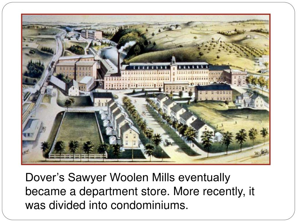 Dovers Sawyer Woolen Mills eventually became a department store. More recently, it was divided into condominiums.