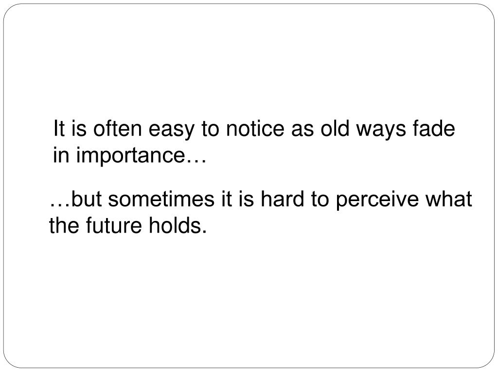 but sometimes it is hard to perceive what the future holds.