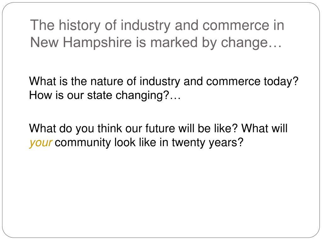 The history of industry and commerce in New Hampshire is marked by change