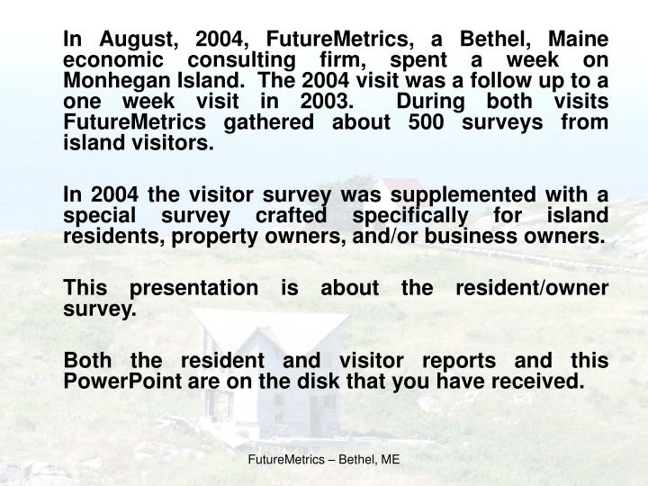 In August, 2004, FutureMetrics, a Bethel, Maine economic consulting firm, spent a week on Monhegan ...