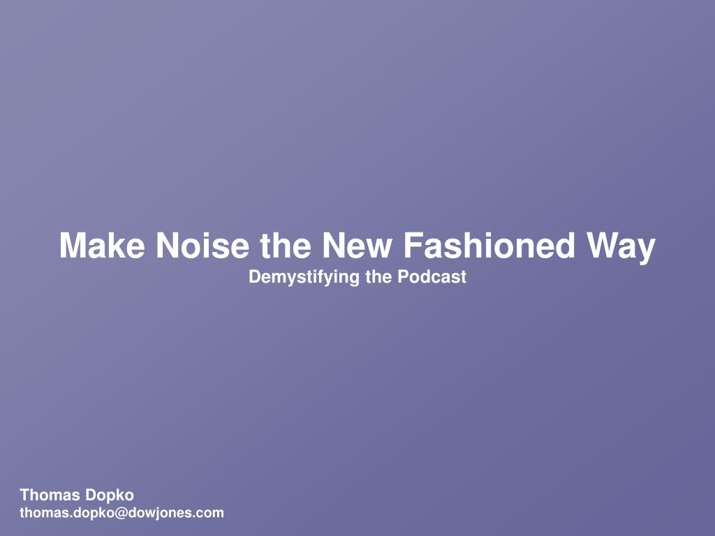 Make Noise the New Fashioned Way