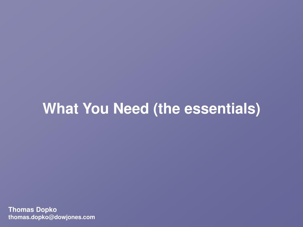 What You Need (the essentials)