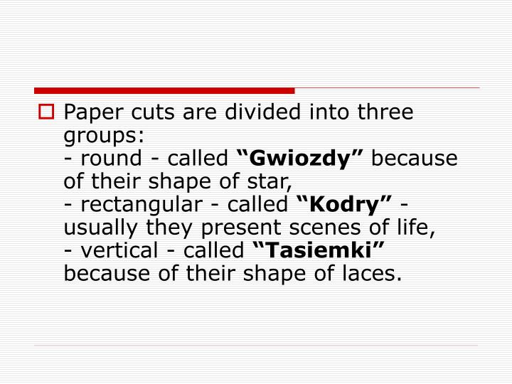 Paper cuts are divided into three groups: