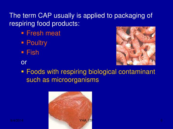 The term CAP usually is applied to packaging of respiring food products: