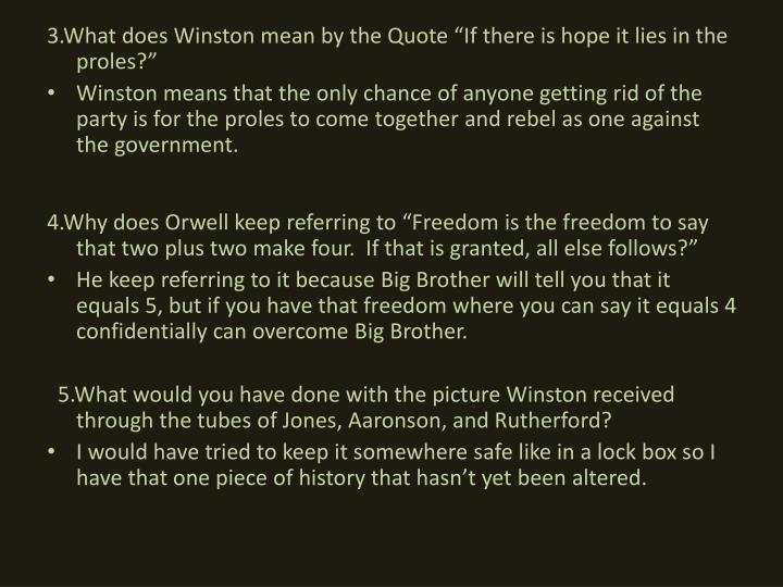 "3.What does Winston mean by the Quote ""If there is hope it lies in the proles?"""