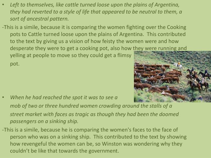 Left to themselves, like cattle turned loose upon the plains of Argentina, they had reverted to a style of life that appeared to be neutral to them, a sort of ancestral pattern.