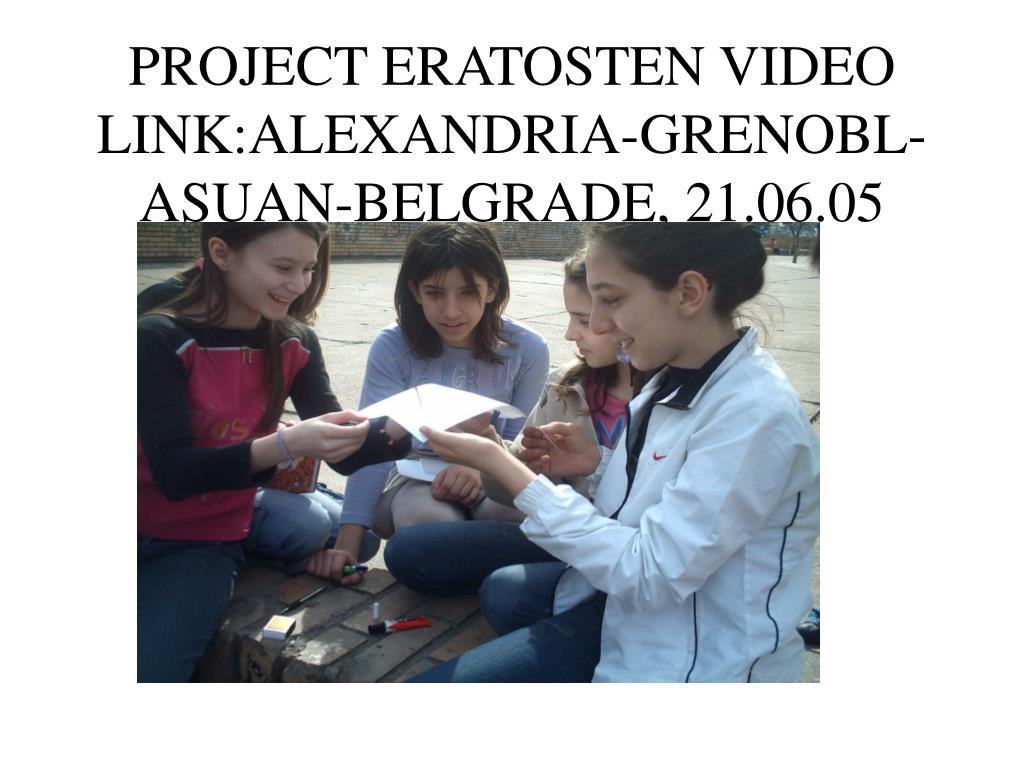 PROJECT ERATOSTEN VIDEO LINK:ALEXANDRIA-GRENOBL-ASUAN-BELGRADE, 21.06.05