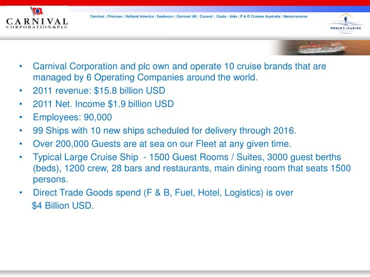 Carnival Corporation and plc own and operate 10 cruise brands that are managed by 6 Operating Companies around the world.